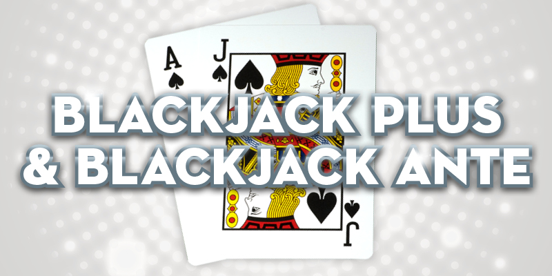 Learn to play Blackjack Plus & Blackjack Ante